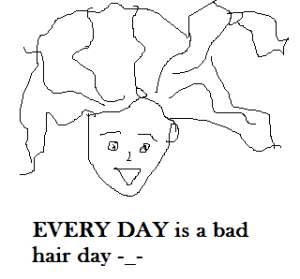 Every day is a bad hair day